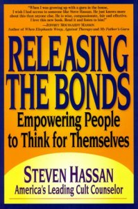 """Releasing the Bonds: Empowering People to Think for Themselves"" by Steven Hassan"