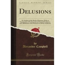 """Delusions: An Analysis of The Book of Mormon...""  by Alexander Campbell circa 1832"