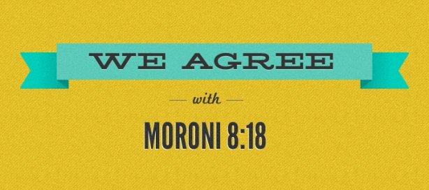 We Agree with Moroni 8--18