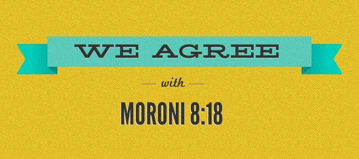 We Agree with Moroni 8--18