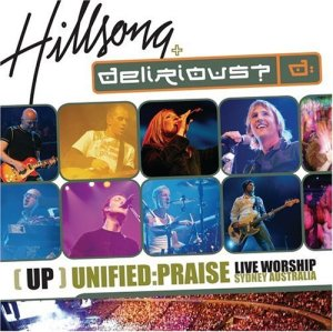 Hillsong++Delirious+unified+praise