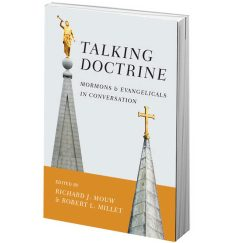 """Talking Mormon Doctrine"" edited by Richard J. Mouw and Robert L. Millet (circa 2015)"